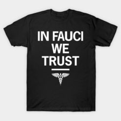 In Dr Fauci We Trust 2020 Tshirt