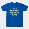Dr Fauci Tshirt You're Our Only Hope