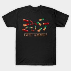 Got Ammo? T-Shirt Guns and Bullets Funny Military Tee