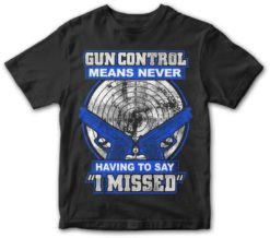 Gun Control Never Missed shirt