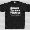 Alcohol Tobacco & Firearms T-Shirt
