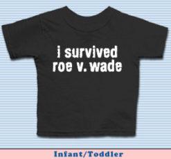 I Survived Roe v. Wade Infant/Toddler T-Shirt