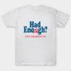 Had Enough Vote Conservative T-Shirt