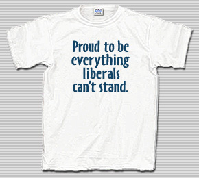 Proud to be Everything Liberals Can't Stand T-Shirt