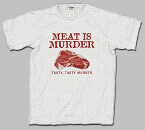 Meat is Murder. Tasty, Tasty Murder T-Shirt