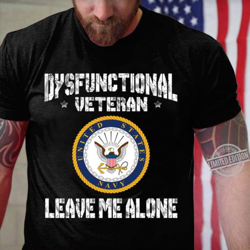 Dysfunctional Veteran Leave Me Alone Shirt