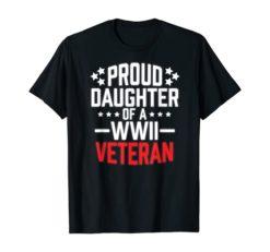 Proud Daughter Of A World War II Veteran T Shirt Military