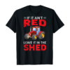 If It Ain't Red Leave It In The Shed Funny Farming T-Shirt