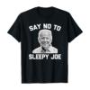 Say No To Sleepy Joe T-Shirt funny saying novelty Joe Biden T-Shirt