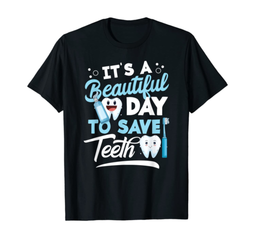 It's A Beautiful Day To Save Teeth Cute Dentistry Apparel T-Shirt