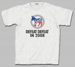 Defeat Defeat in 2008 Anti-Democrat T-Shirt