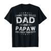 Mens I Have Two Titles Dad And Papaw Funny Fathers Day Gift T-Shirt