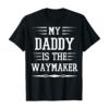 My Daddy Is The Waymaker Tshirt Faith Unisex Tee T-Shirt
