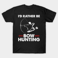 I'd Rather Be Bow Hunting Hunter For Men Funny Sayings