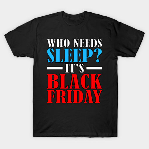 Camping T Shirt Funny Who Needs Sleep It'S Black Friday Sales Hunting Woman Camper Campfire Gifts Tee