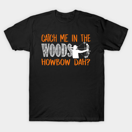 Catch Me In The Woods Howbow Dah? - Hunting