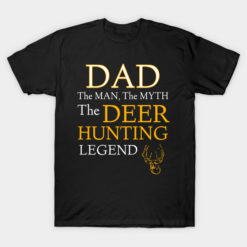 Dad The Man The Myth The Deer Hunting Legend