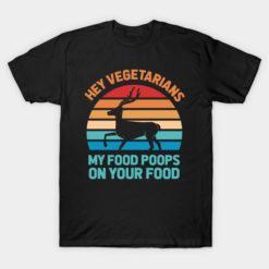 Hey Vegetarians My Food Poops On Your Food