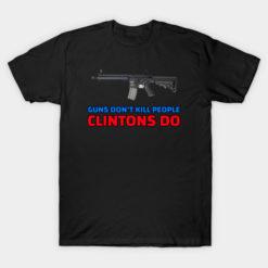 GUNS DONT KILL PEOPLE CLINTONS DO