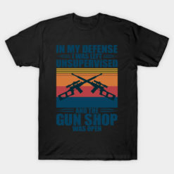In my Defense I was left Unsupervised and the Gun shop was open - Guns