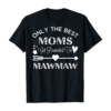 Only The The Best Moms Get Promoted To MawMaw Birthday Gift