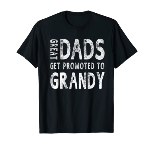 Great Dads Get Promoted To Grandy Grandpa T-Shirt Men Gifts