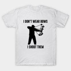 I Don't Wear Bows I Shoot Them