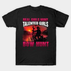 Real Girls Hunt Talented Girls Bow Hunt T-Shirt Woman Hunter