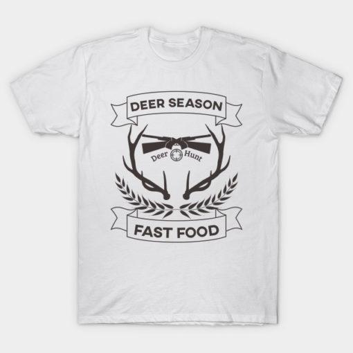 Fast Food Deer Hunting season T-Shirt Funny Gift For Hunters T-Shirt