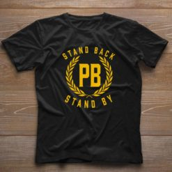 Nice Stand back and stand by shirt