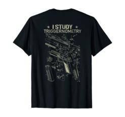 I Study Triggernometry Gun On Back T-Shirt