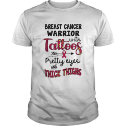 Breast cancer warrior with tattoos pretty eyes and thick thighs shirt