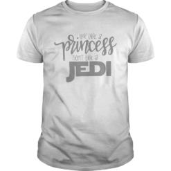 Look Like a Princess Fight Like a Jedi shirt
