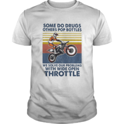 Motocross some do drugs others pop bottles we solve our problems wide open throttle vintage shirt