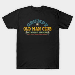 GRUMPY OLD MAN CLUB FOUNDING MEMBER T-shirt