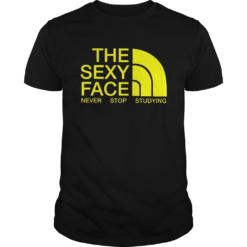 The sexy face never stop studying shirt
