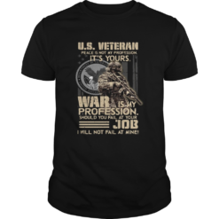 US Veteran Peace Is Not My Profession Its Yours War Is My Profession Should You Fail At Your shi
