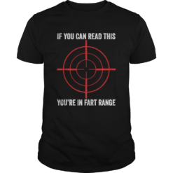 If You Can Read This Youre In Fart Range shirt