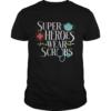 Super heroes wear scrubs shirt